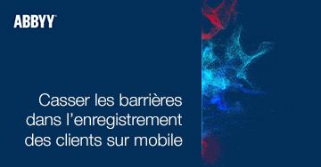 Casser les barrières dans l'enregistrement des clients sur mobile